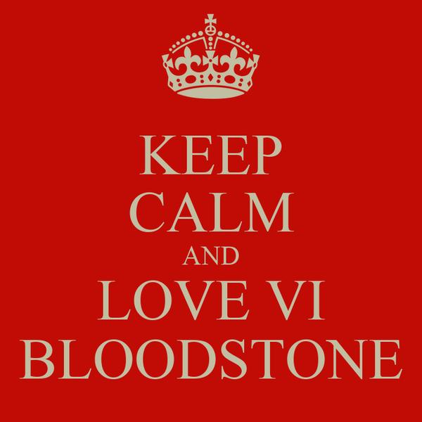 KEEP CALM AND LOVE VI BLOODSTONE