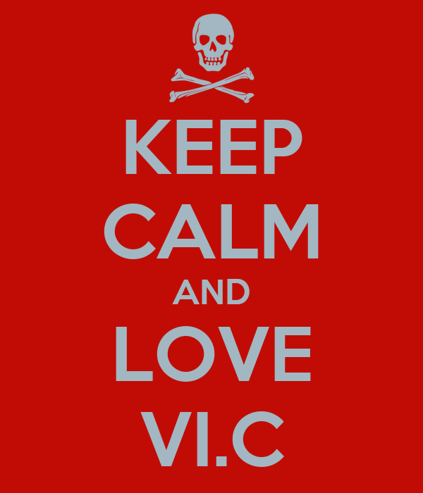 KEEP CALM AND LOVE VI.C