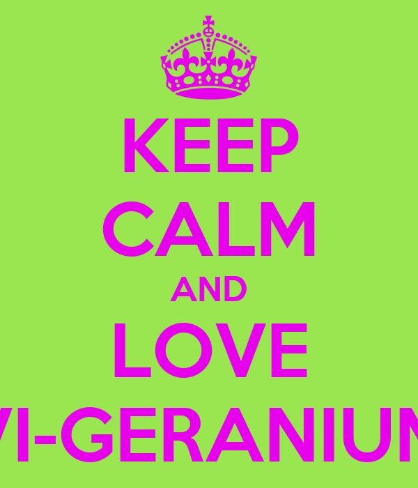 KEEP CALM AND LOVE VI-GERANIUM
