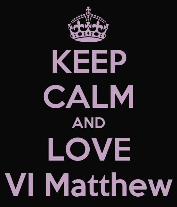 KEEP CALM AND LOVE VI Matthew