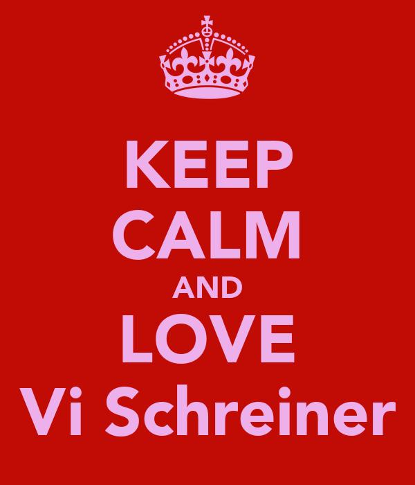 KEEP CALM AND LOVE Vi Schreiner