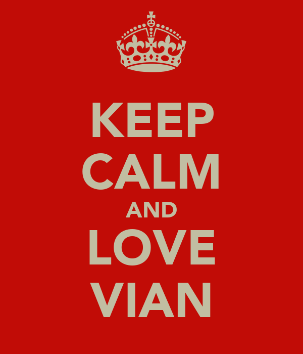 KEEP CALM AND LOVE VIAN