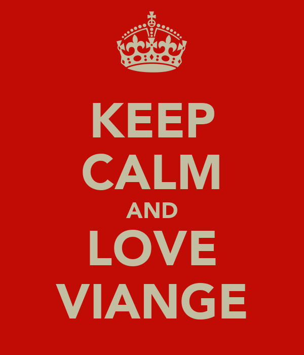 KEEP CALM AND LOVE VIANGE