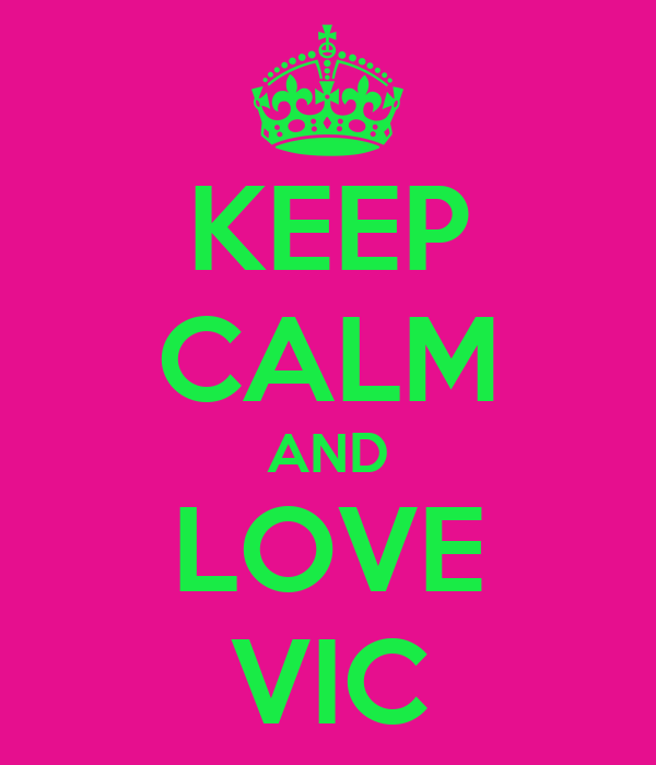KEEP CALM AND LOVE VIC