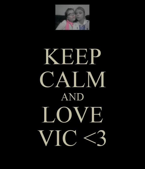 KEEP CALM AND LOVE VIC <3