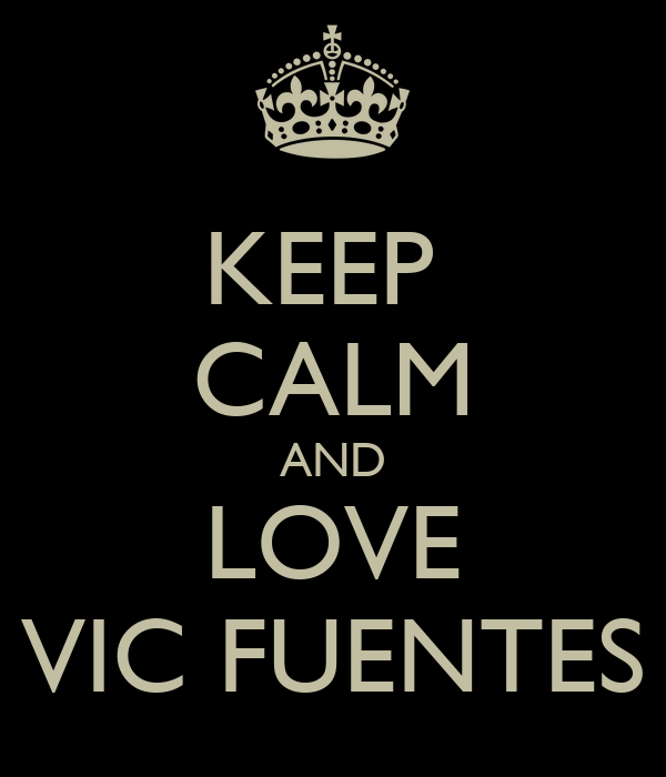 KEEP  CALM AND LOVE VIC FUENTES