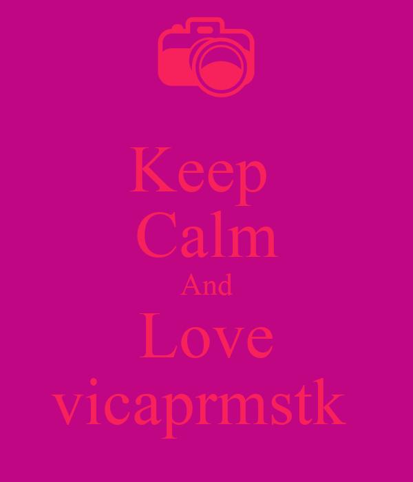 Keep  Calm And Love vicaprmstk