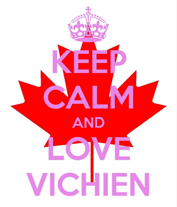 KEEP CALM AND LOVE VICHIEN