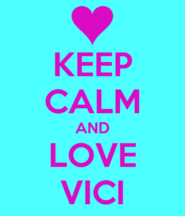 KEEP CALM AND LOVE VICI