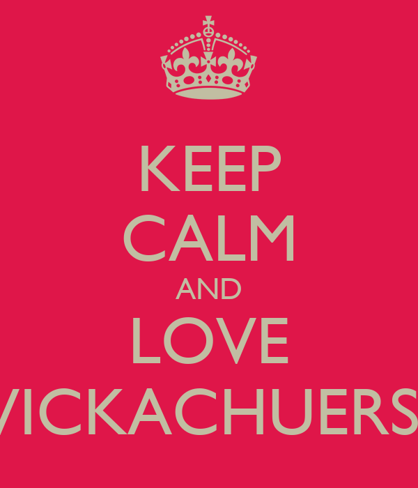 KEEP CALM AND LOVE VICKACHUERS
