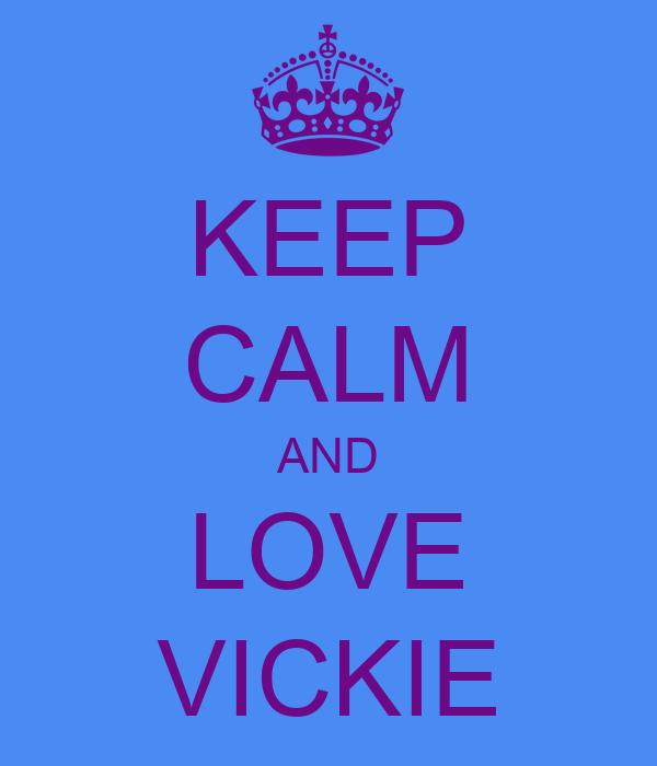 KEEP CALM AND LOVE VICKIE