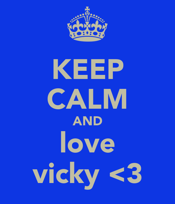 KEEP CALM AND love vicky <3