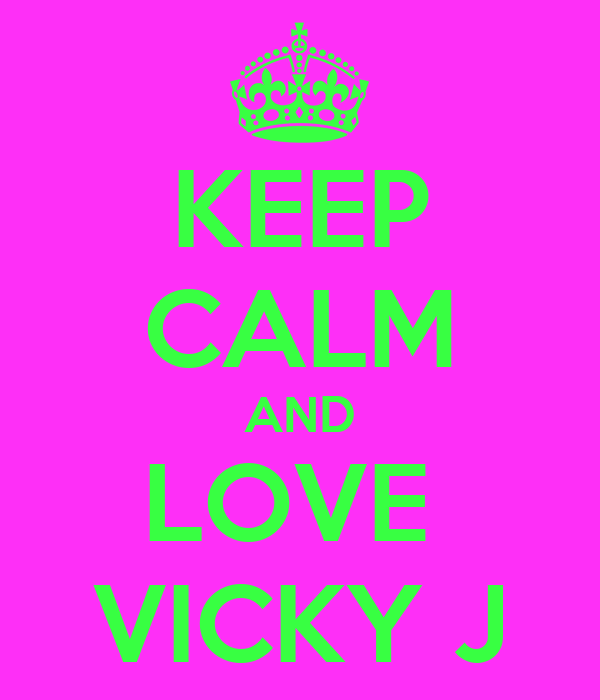 KEEP CALM AND LOVE  VICKY J