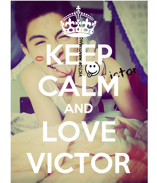 KEEP CALM AND LOVE VICTOR