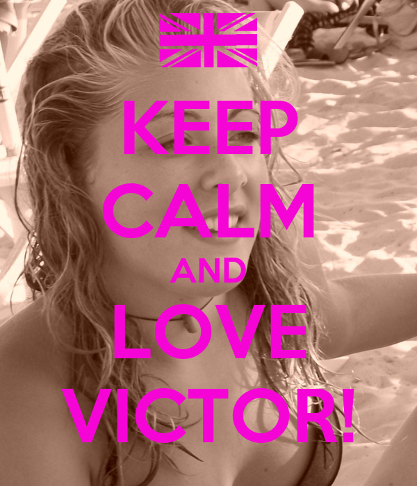 KEEP CALM AND LOVE VICTOR!