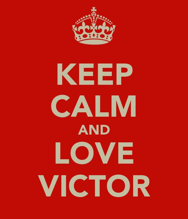 KEEP CALM AND LOVE VICTOR