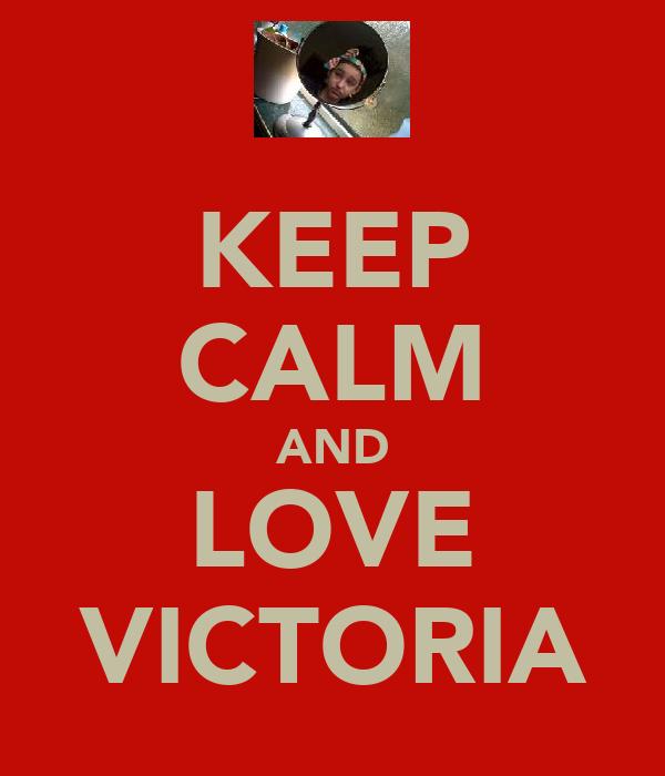 KEEP CALM AND LOVE VICTORIA