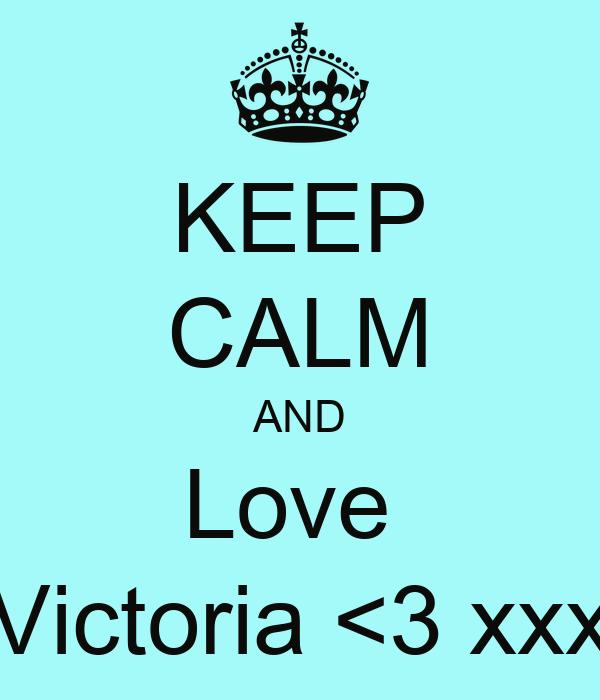 KEEP CALM AND Love  Victoria <3 xxx