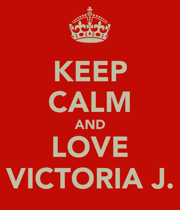 KEEP CALM AND LOVE VICTORIA J.