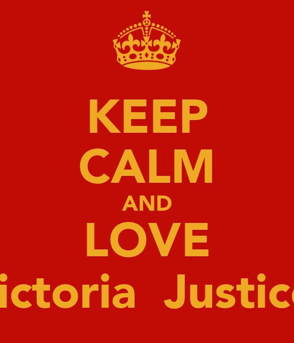 KEEP CALM AND LOVE Victoria  Justice