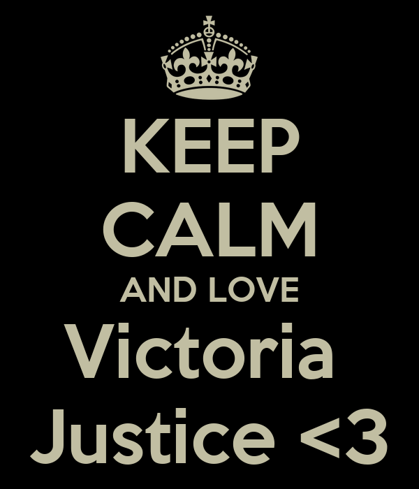 KEEP CALM AND LOVE Victoria  Justice <3