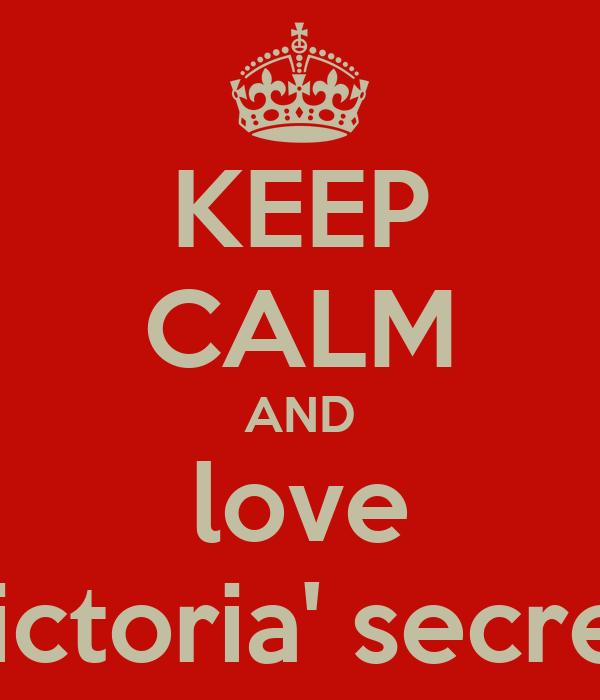 KEEP CALM AND love victoria' secret