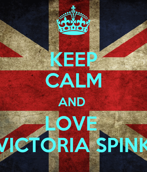 KEEP CALM AND  LOVE  VICTORIA SPINK