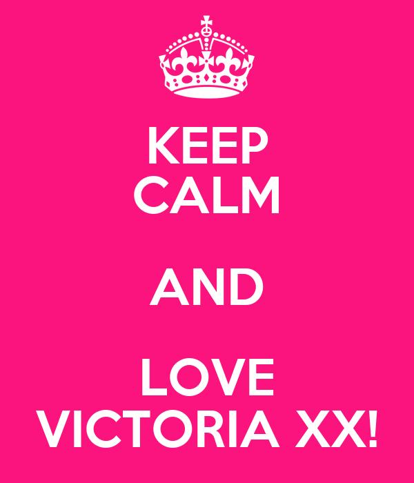 KEEP CALM AND LOVE VICTORIA XX!