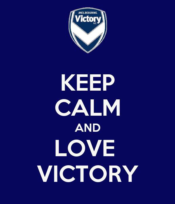 KEEP CALM AND LOVE  VICTORY