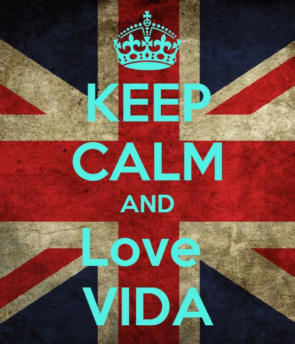 KEEP CALM AND Love  VIDA
