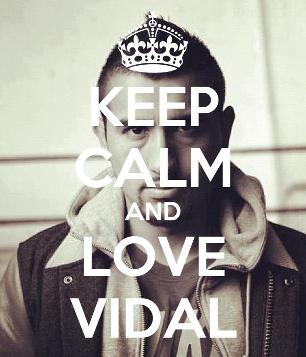 KEEP CALM AND LOVE VIDAL