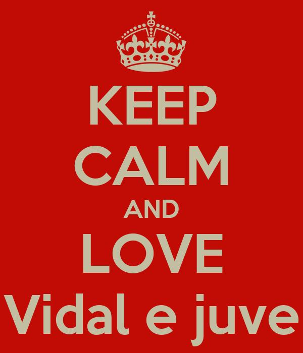 KEEP CALM AND LOVE Vidal e juve