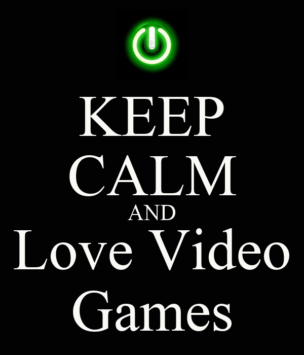 KEEP CALM AND Love Video Games