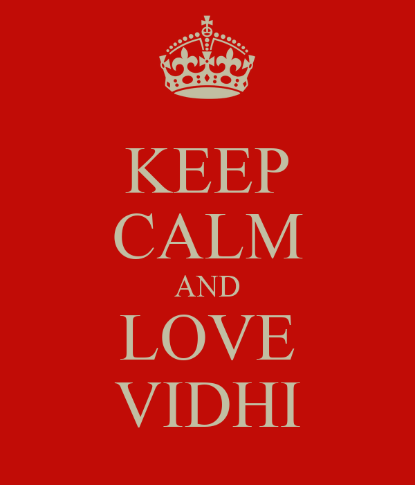 KEEP CALM AND LOVE VIDHI