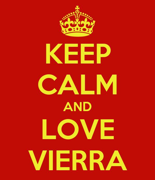KEEP CALM AND LOVE VIERRA