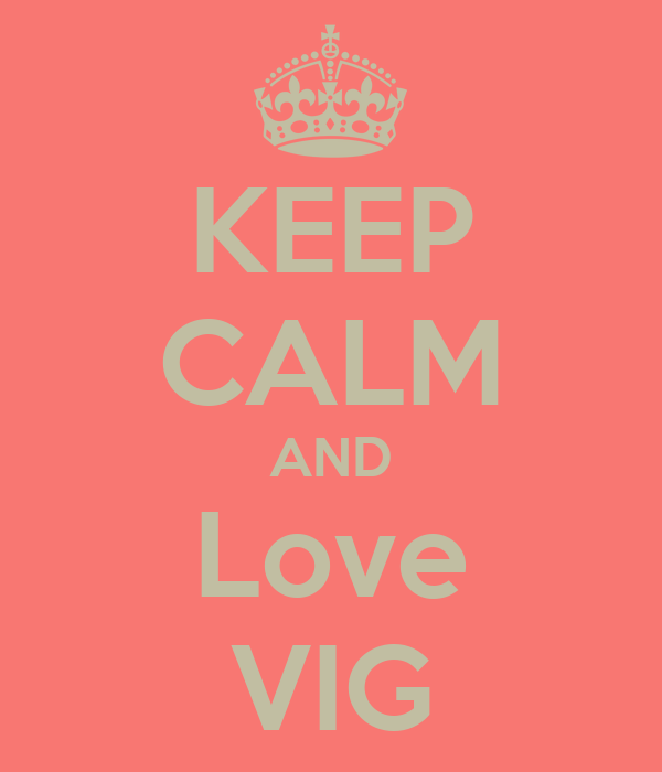 KEEP CALM AND Love VIG