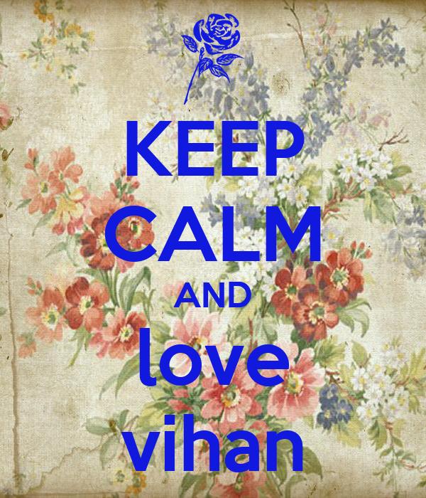 KEEP CALM AND love vihan