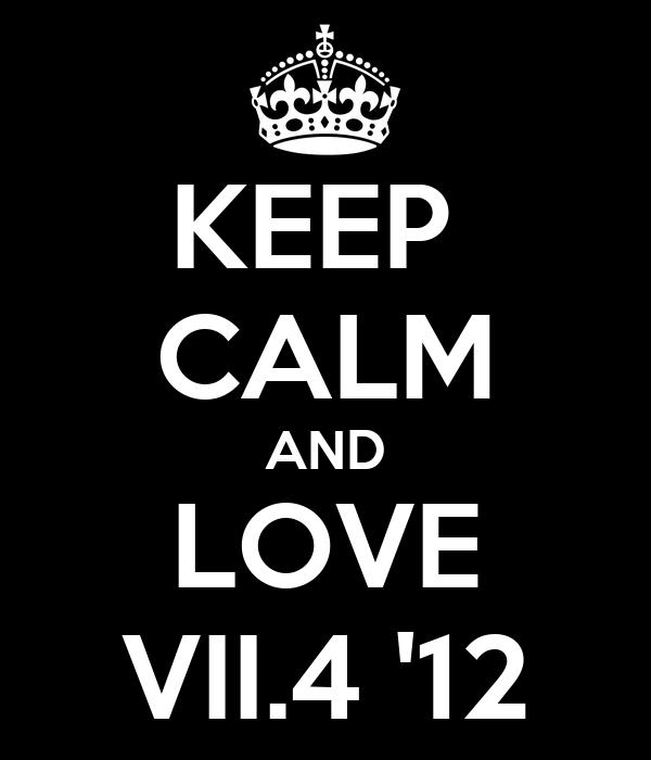 KEEP  CALM AND LOVE VII.4 '12