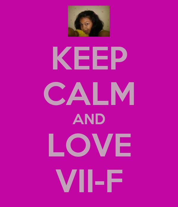 KEEP CALM AND LOVE VII-F