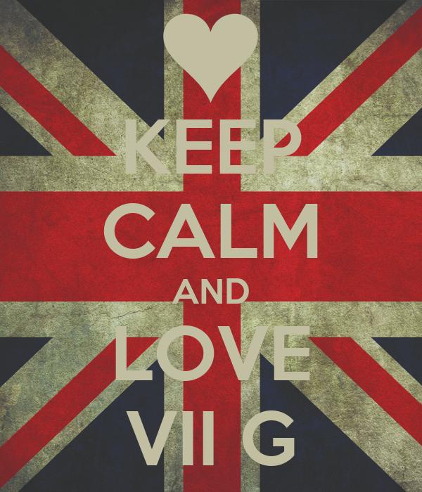 KEEP CALM AND LOVE VII G