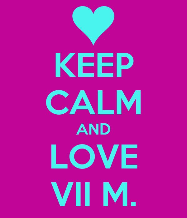 KEEP CALM AND LOVE VII M.