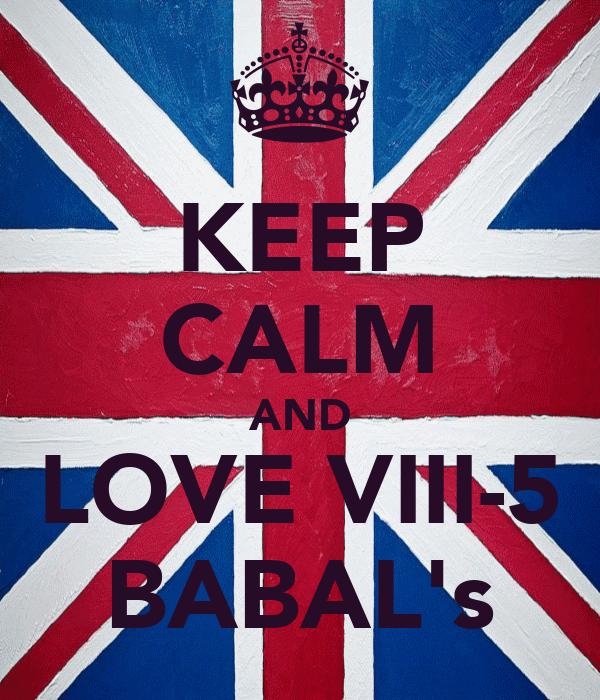 KEEP CALM AND LOVE VIII-5 BABAL's
