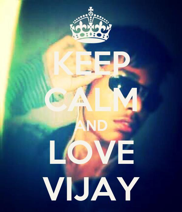 KEEP CALM AND LOVE VIJAY