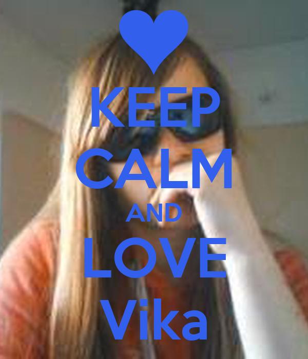 KEEP CALM AND LOVE Vika