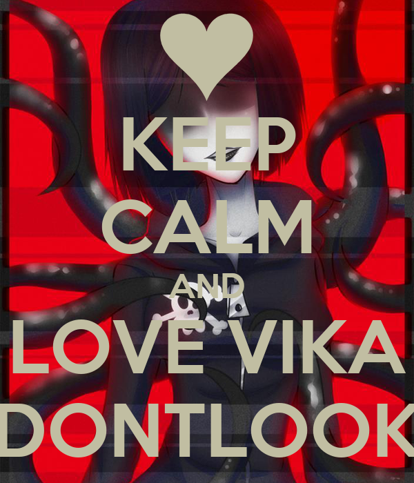 KEEP CALM AND LOVE VIKA DONTLOOK