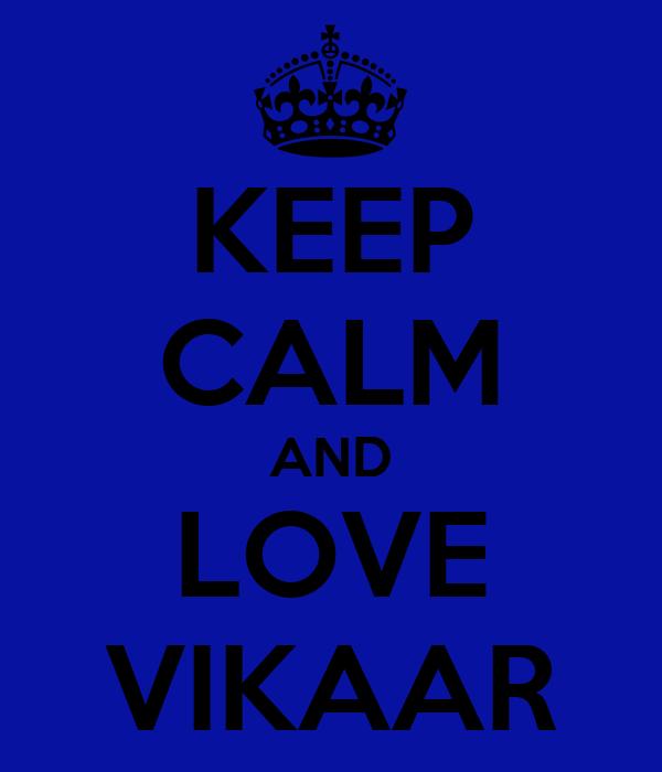 KEEP CALM AND LOVE VIKAAR
