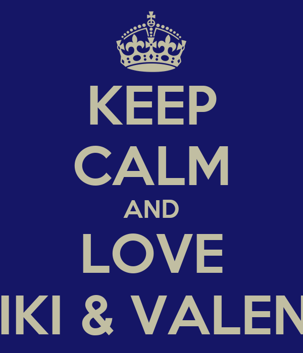 KEEP CALM AND LOVE VIKI & VALENT