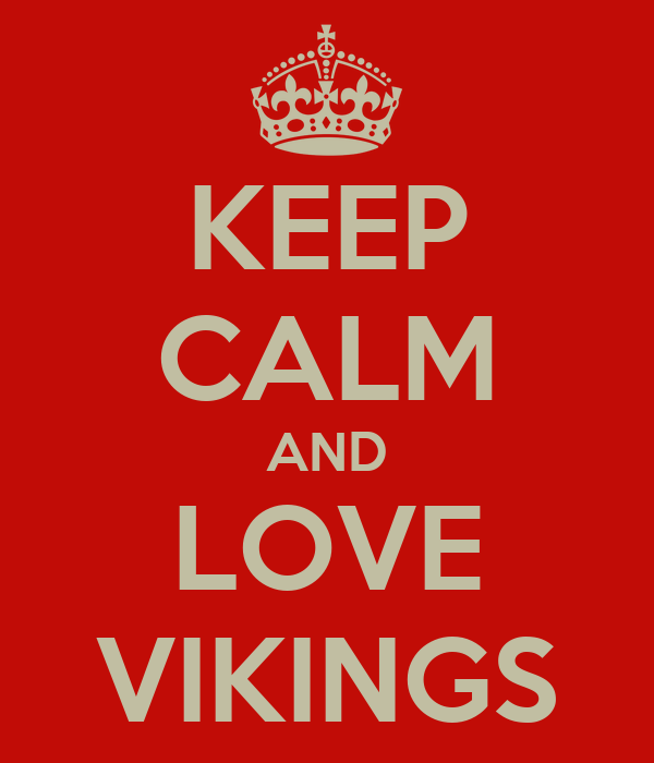KEEP CALM AND LOVE VIKINGS