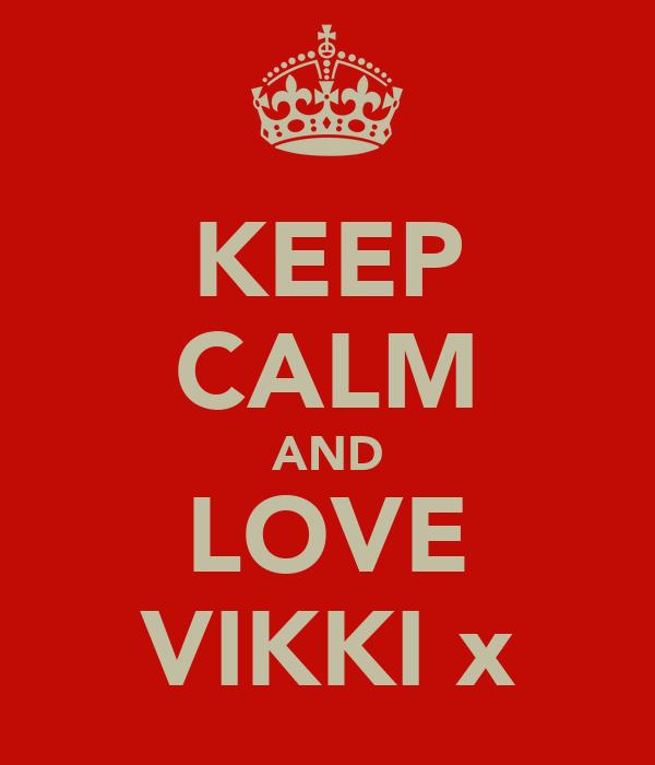 KEEP CALM AND LOVE VIKKI x