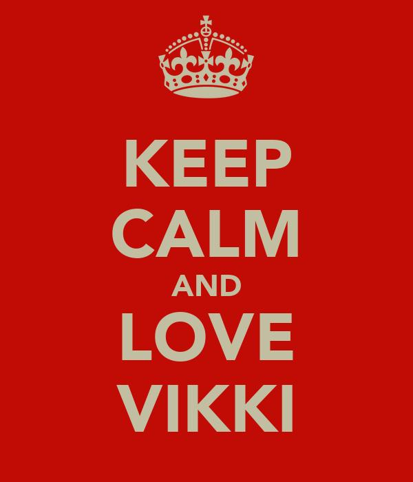 KEEP CALM AND LOVE VIKKI